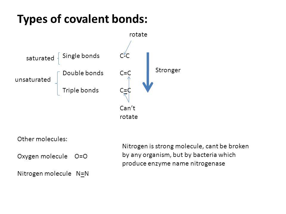 Types of covalent bonds: Single bonds C-C Double bondsC=C Triple bondsC=C Stronger unsaturated saturated rotate Can't rotate Other molecules: Oxygen m