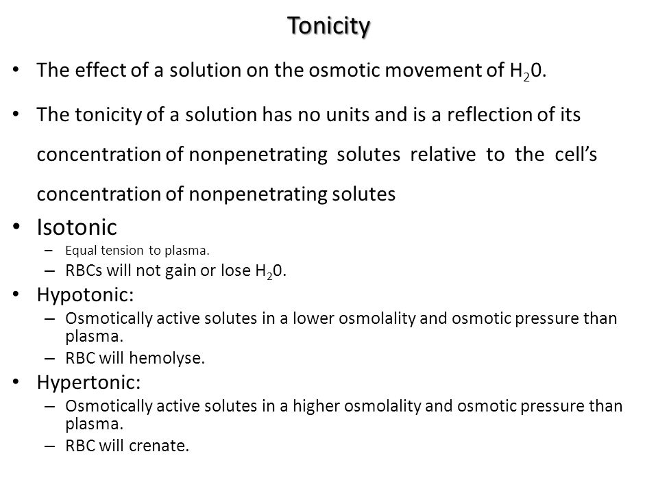Tonicity The effect of a solution on the osmotic movement of H 2 0. The tonicity of a solution has no units and is a reflection of its concentration o