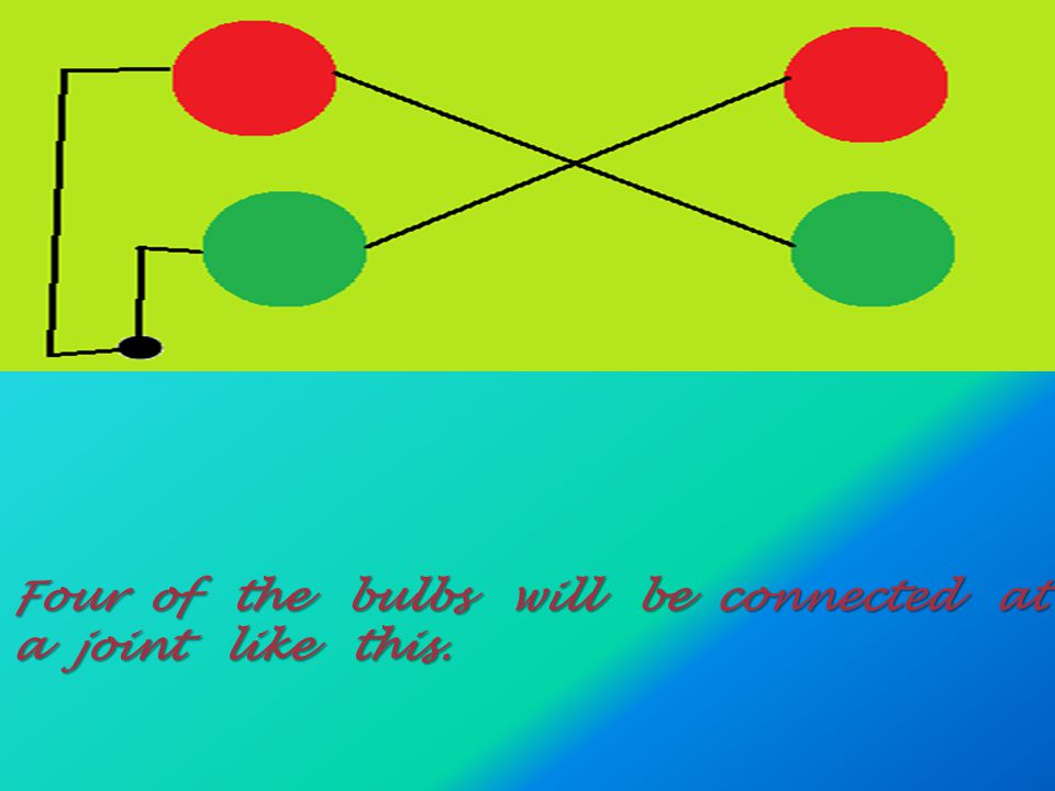 The bulbs will be connected in such a way that one Red and one Green can work together as shown in the diagram.