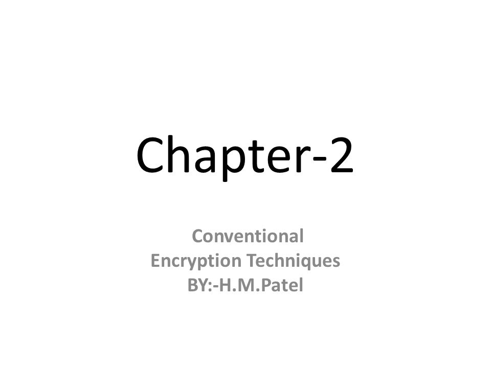 Chapter-2 Conventional Encryption Techniques BY:-H.M.Patel