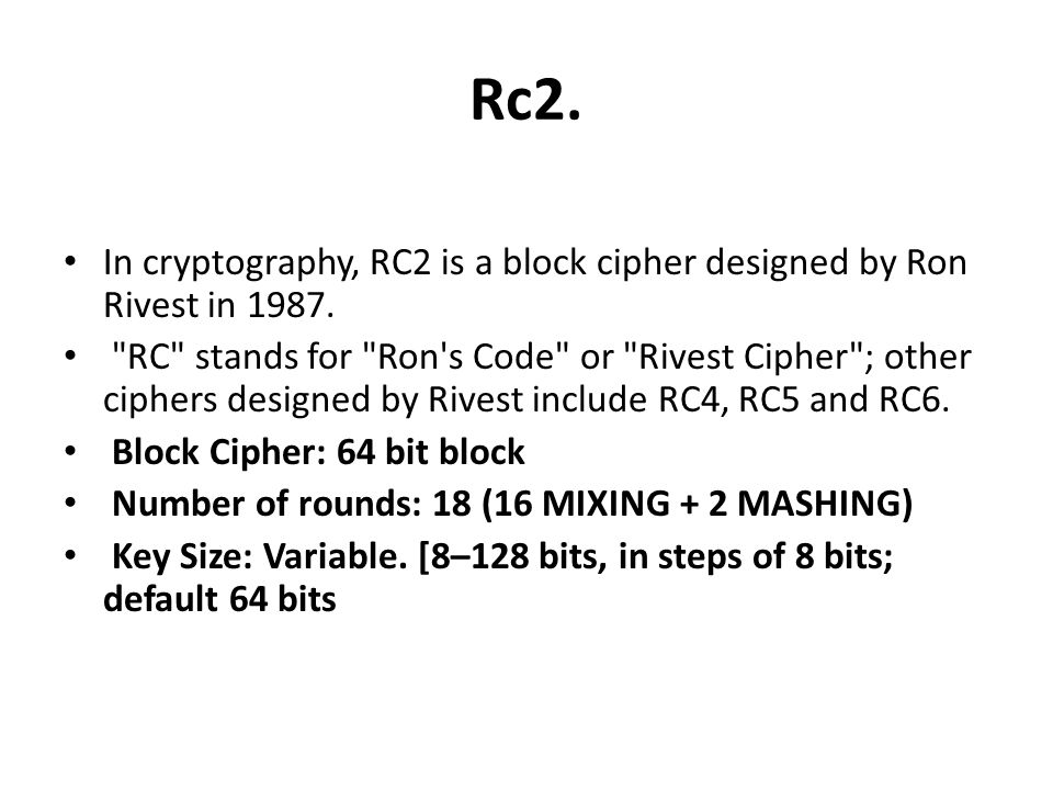 Rc2. In cryptography, RC2 is a block cipher designed by Ron Rivest in 1987.