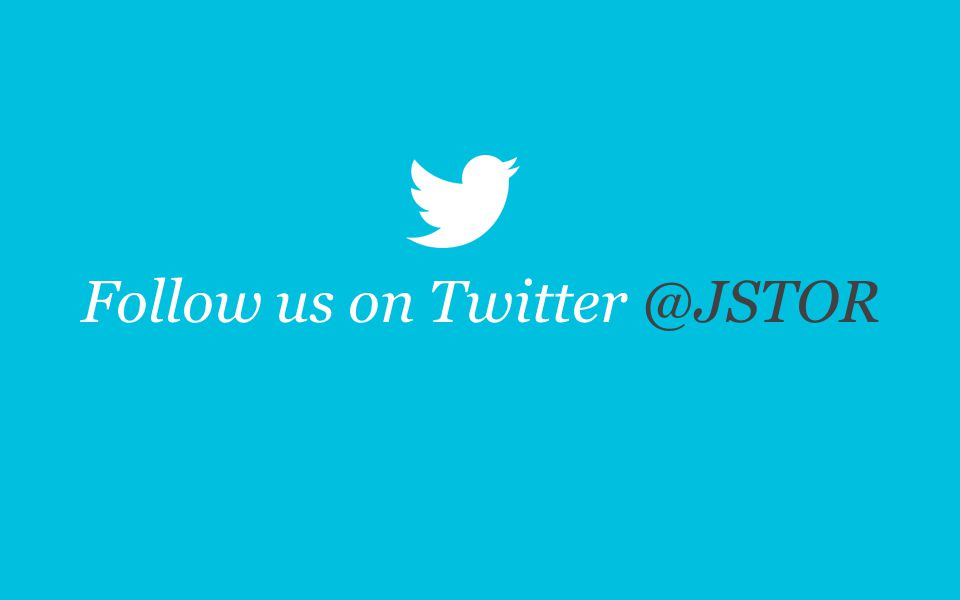 Follow us on Twitter @JSTOR
