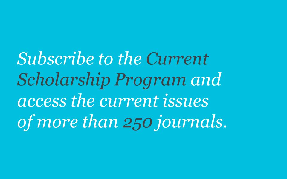 Subscribe to the Current Scholarship Program and access the current issues of more than 250 journals.