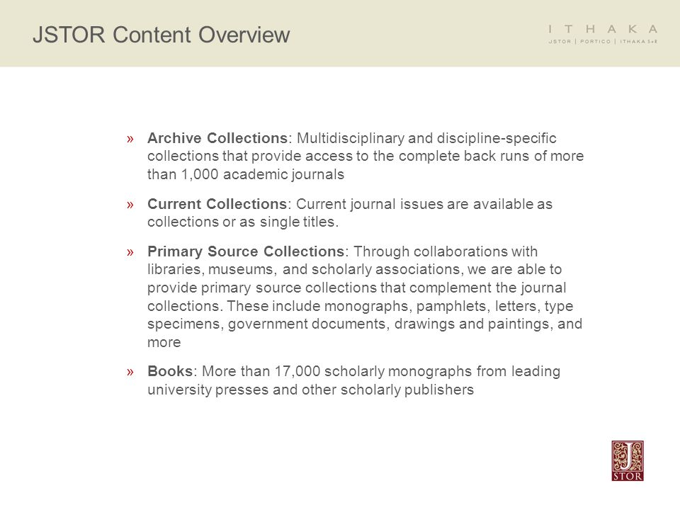 »Archive Collections: Multidisciplinary and discipline-specific collections that provide access to the complete back runs of more than 1,000 academic journals »Current Collections: Current journal issues are available as collections or as single titles.
