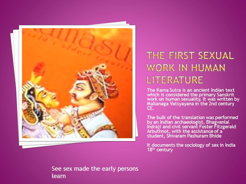 The Kama Sutra is an ancient Indian text which is considered the primary Sanskrit work on human sexuality.