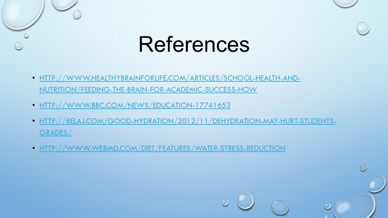 References HTTP://WWW.HEALTHYBRAINFORLIFE.COM/ARTICLES/SCHOOL-HEALTH-AND- NUTRITION/FEEDING-THE-BRAIN-FOR-ACADEMIC-SUCCESS-HOW HTTP://WWW.HEALTHYBRAIN