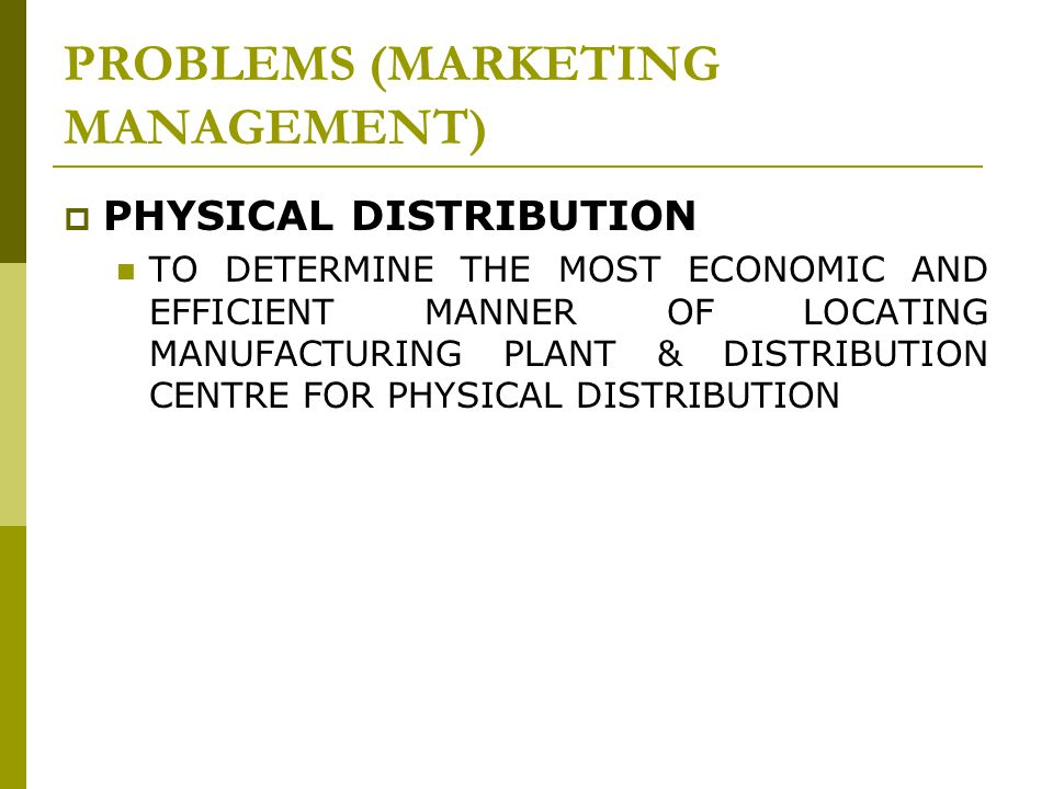  PHYSICAL DISTRIBUTION TO DETERMINE THE MOST ECONOMIC AND EFFICIENT MANNER OF LOCATING MANUFACTURING PLANT & DISTRIBUTION CENTRE FOR PHYSICAL DISTRIBUTION PROBLEMS (MARKETING MANAGEMENT)
