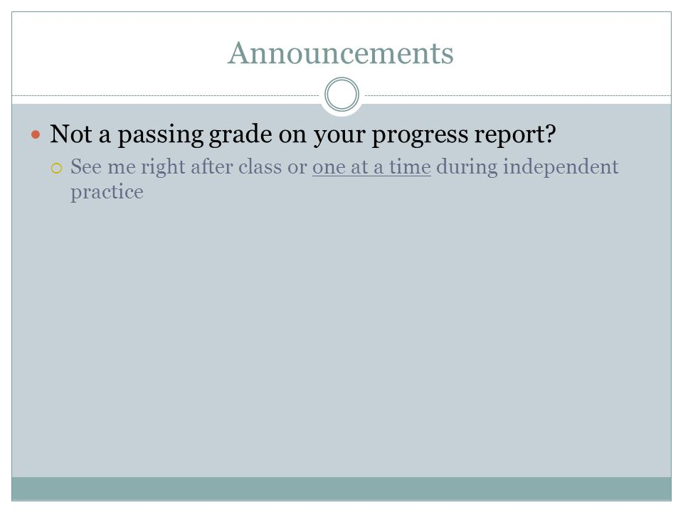 Announcements Not a passing grade on your progress report.