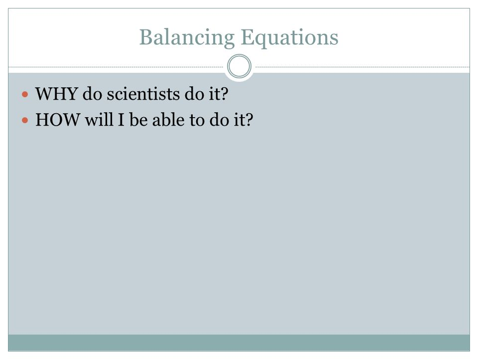 Balancing Equations WHY do scientists do it HOW will I be able to do it