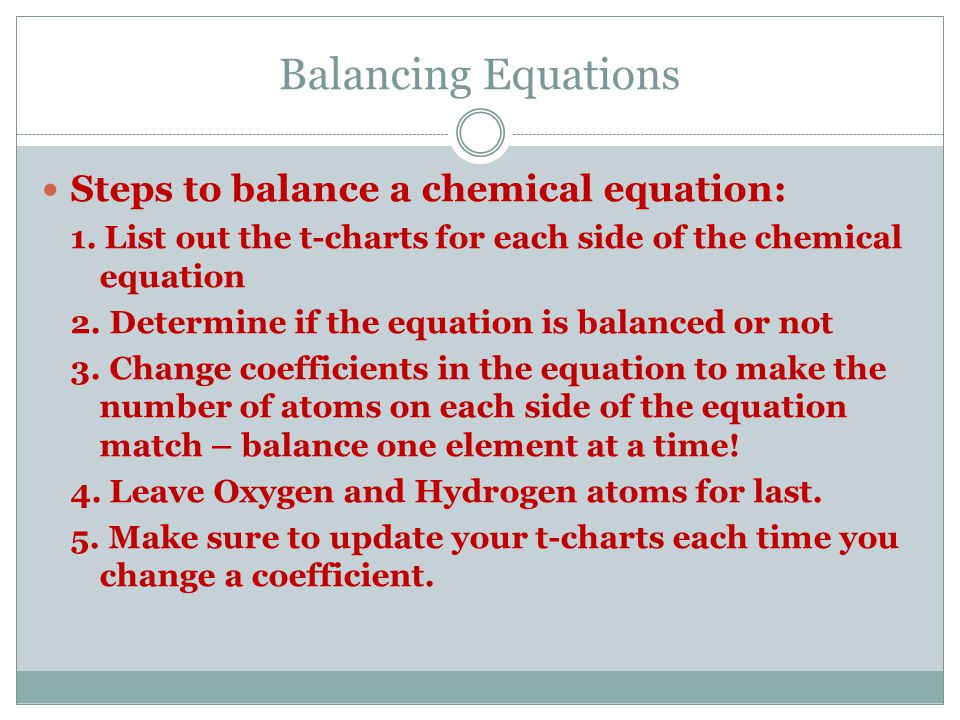 Balancing Equations Steps to balance a chemical equation: 1.