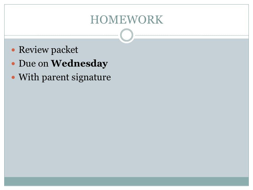 HOMEWORK Review packet Due on Wednesday With parent signature