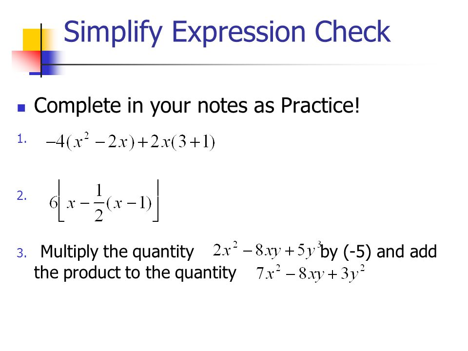 Simplify Expression Check Complete in your notes as Practice.