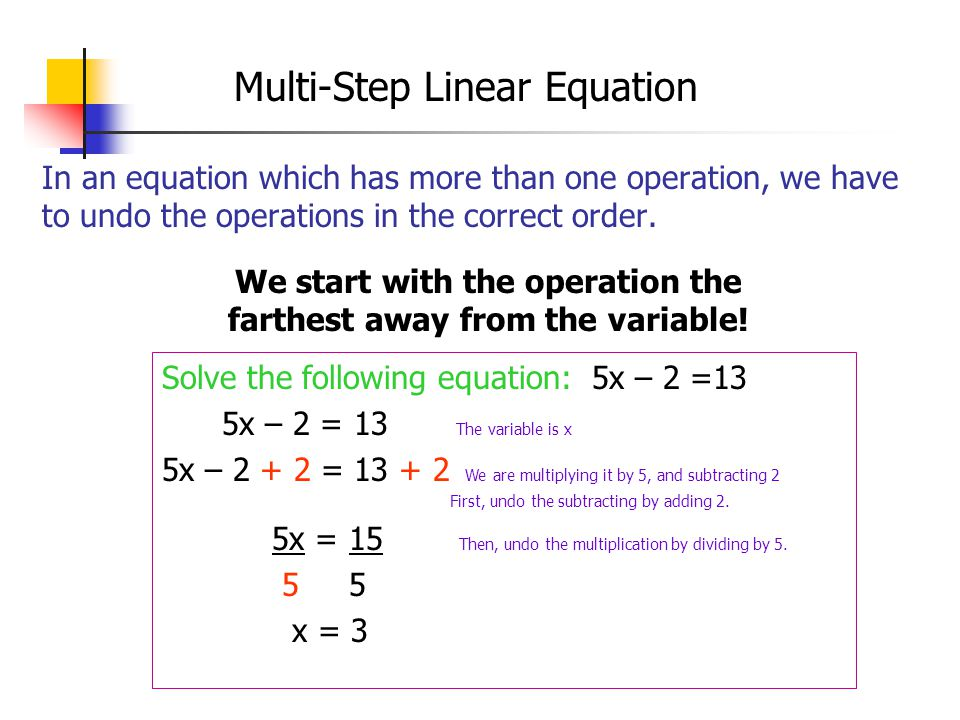 In an equation which has more than one operation, we have to undo the operations in the correct order.