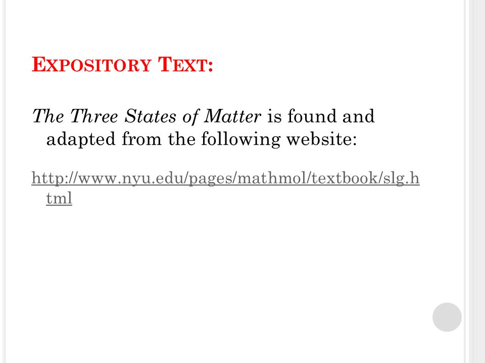 E XPOSITORY T EXT : The Three States of Matter is found and adapted from the following website: http://www.nyu.edu/pages/mathmol/textbook/slg.h tml