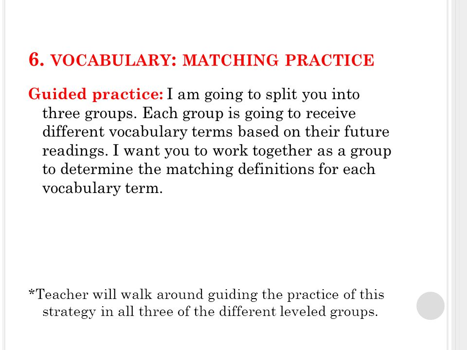 6. VOCABULARY : MATCHING PRACTICE Guided practice: I am going to split you into three groups.