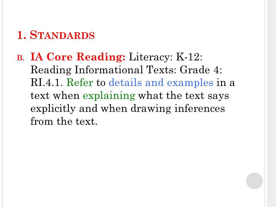 1. S TANDARDS B. IA Core Reading: Literacy: K-12: Reading Informational Texts: Grade 4: RI.4.1.