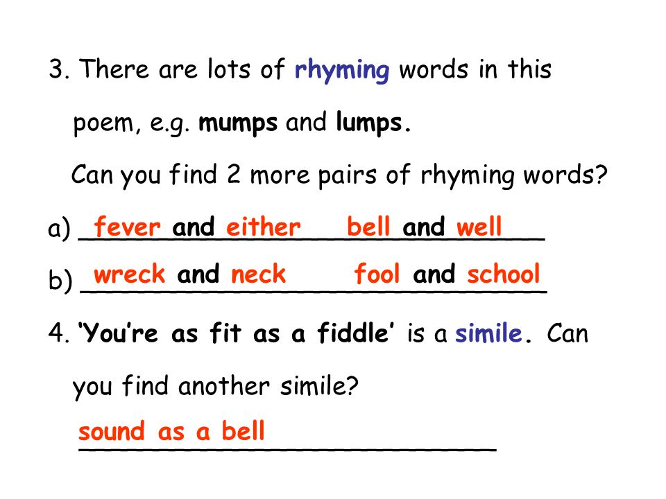 3. There are lots of rhyming words in this poem, e.g. mumps and lumps. Can you find 2 more pairs of rhyming words? a) _____________________________ b)