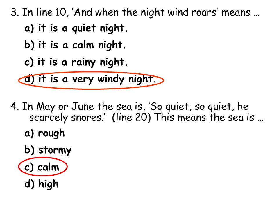 3. In line 10, 'And when the night wind roars' means … a) it is a quiet night. b) it is a calm night. c) it is a rainy night. d) it is a very windy ni
