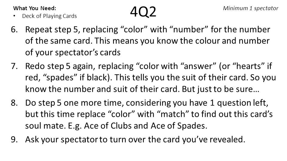 4Q2 What You Need: Deck of Playing Cards Minimum 1 spectator 6.Repeat step 5, replacing color with number for the number of the same card.