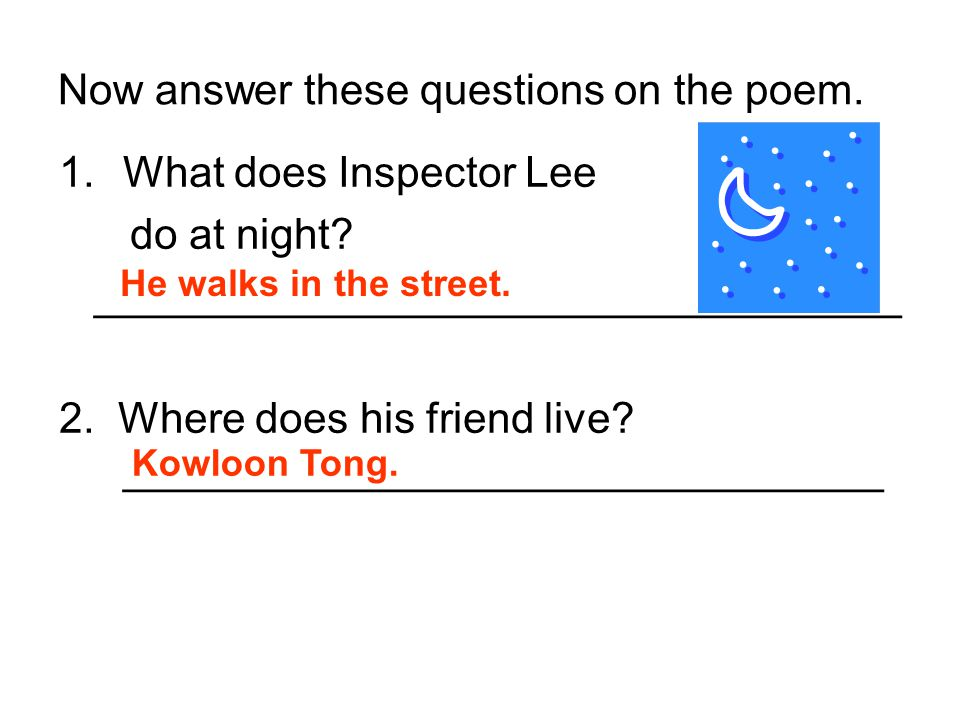 1.What does Inspector Lee do at night? __________________________________ 2. Where does his friend live? ________________________________ Now answer t