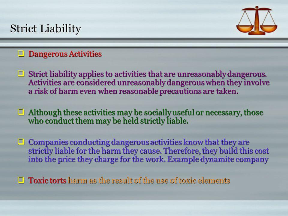  Dangerous Activities  Strict liability applies to activities that are unreasonably dangerous.