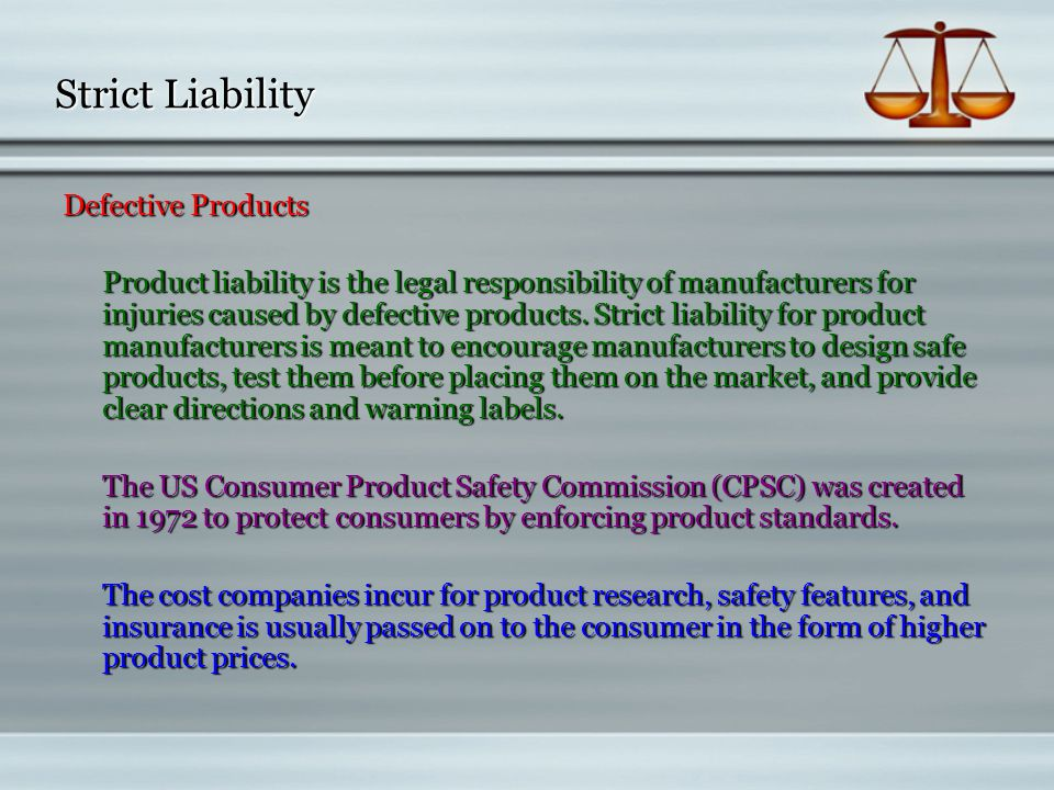 Defective Products Product liability is the legal responsibility of manufacturers for injuries caused by defective products.