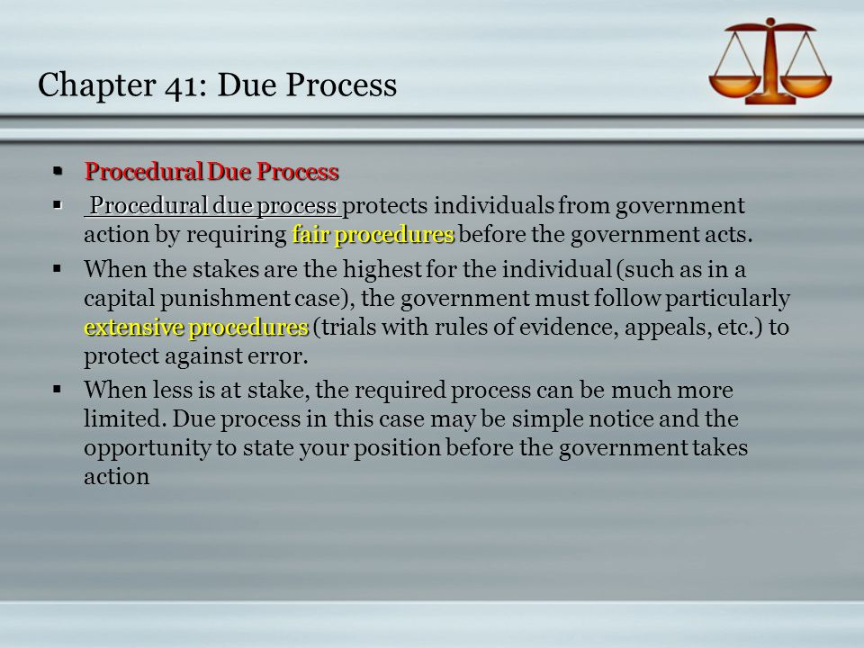 Chapter 41: Due Process  Procedural Due Process  Procedural Due Process  Procedural due process fair procedures  Procedural due process protects i