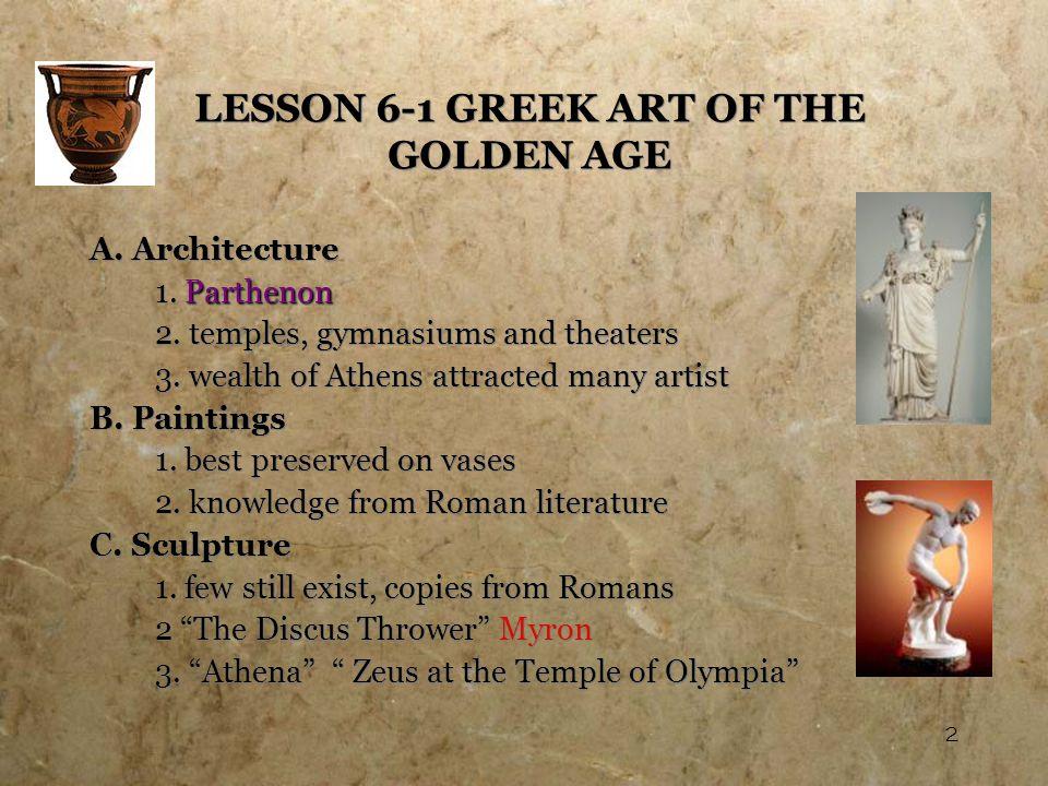 2 LESSON 6-1 GREEK ART OF THE GOLDEN AGE A. Architecture Parthenon 1.