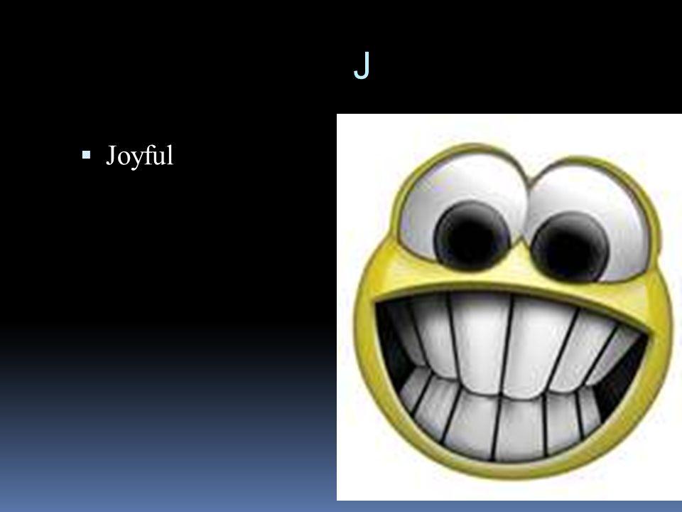 J  Joyful