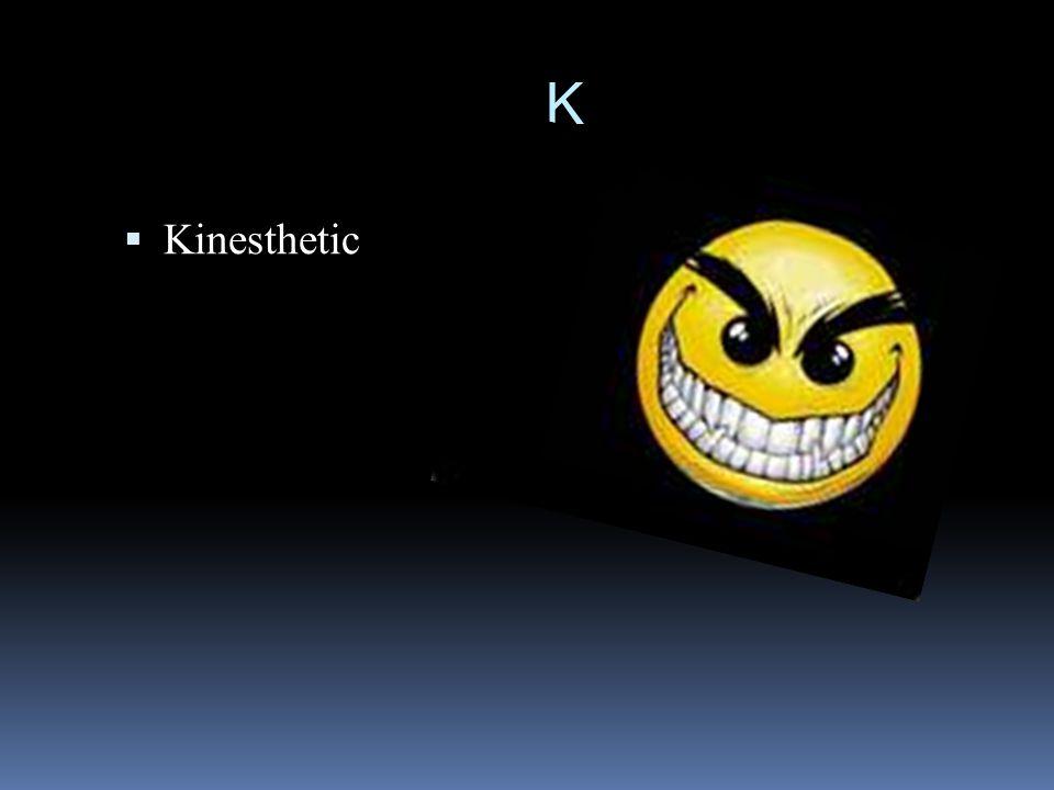 K  Kinesthetic