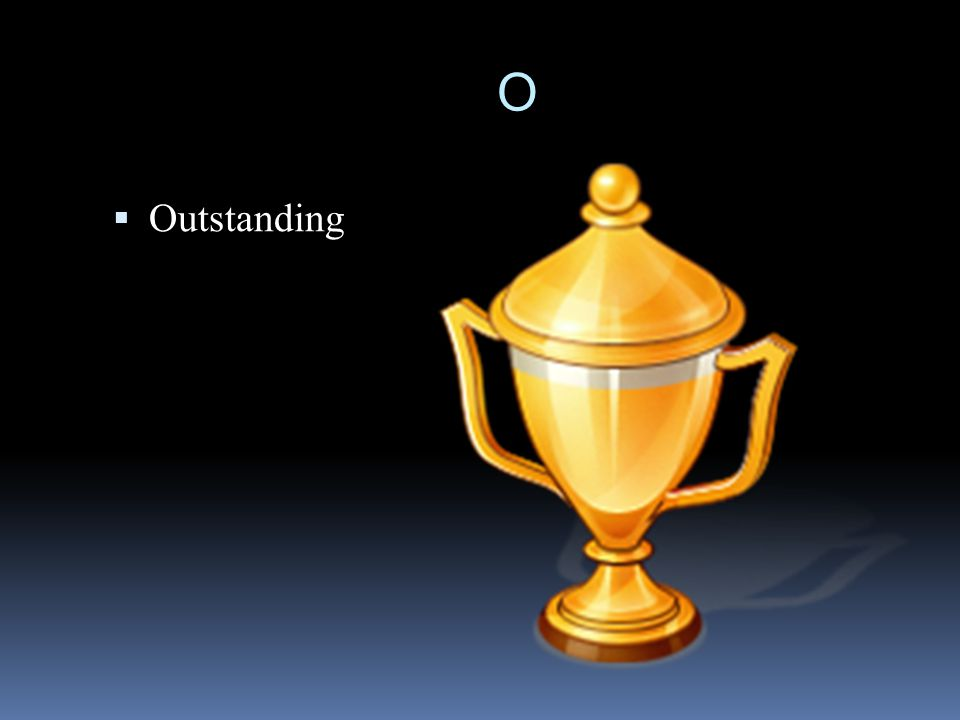 O  Outstanding