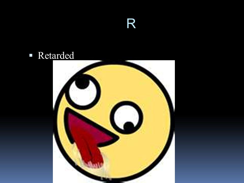 R  Retarded
