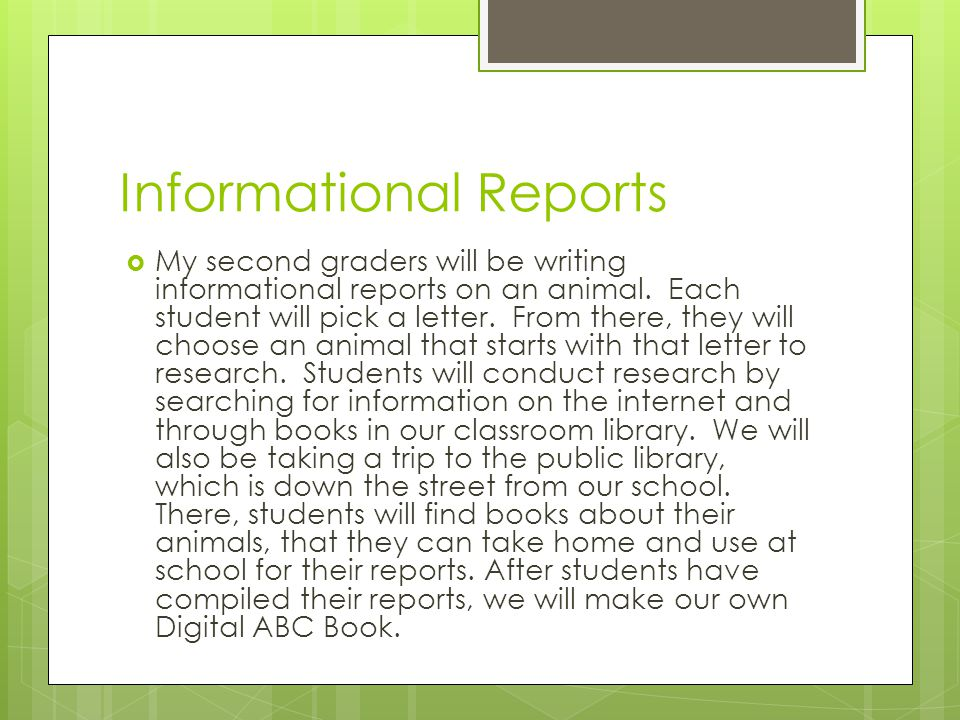 Informational Reports  My second graders will be writing informational reports on an animal. Each student will pick a letter. From there, they will c
