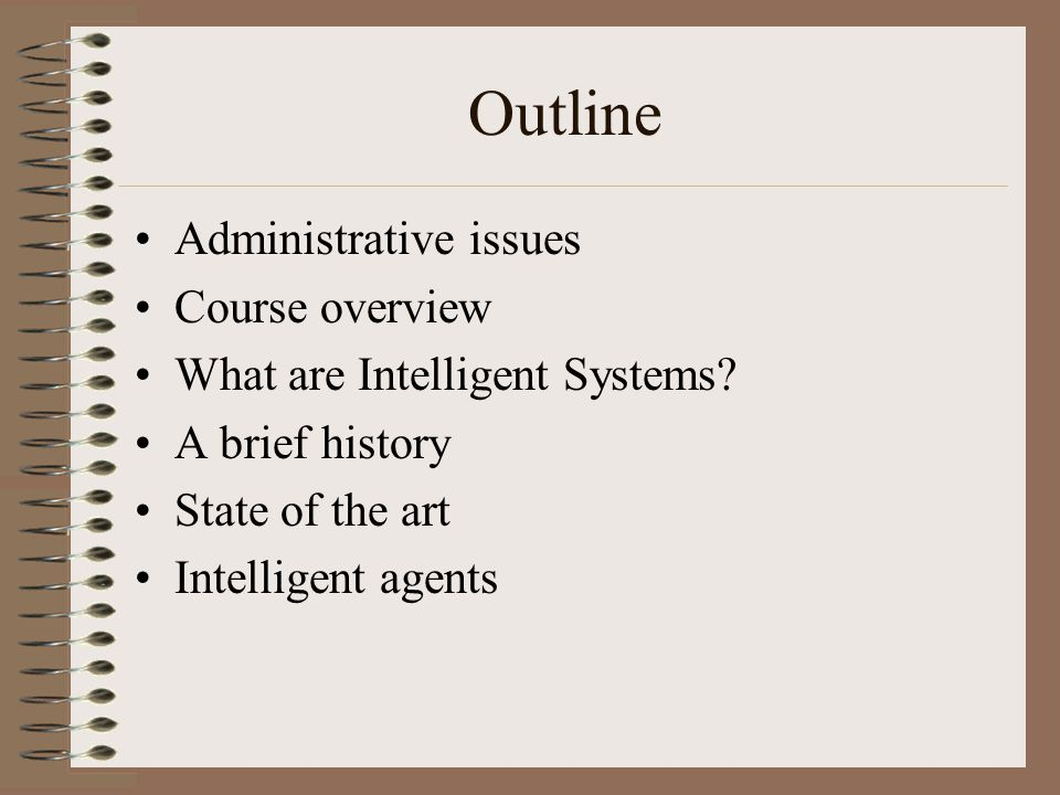 Outline Administrative issues Course overview What are Intelligent Systems.