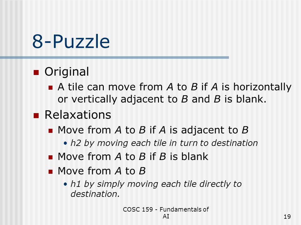 COSC 159 - Fundamentals of AI19 8-Puzzle Original A tile can move from A to B if A is horizontally or vertically adjacent to B and B is blank. Relaxat