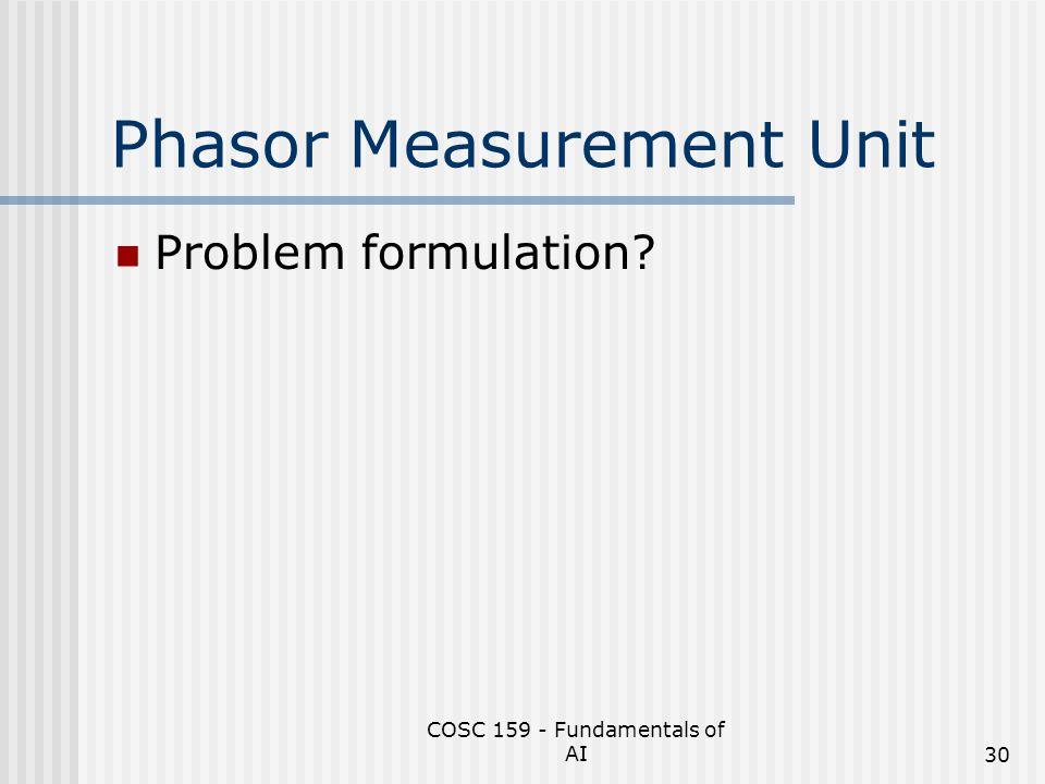 COSC 159 - Fundamentals of AI30 Phasor Measurement Unit Problem formulation?