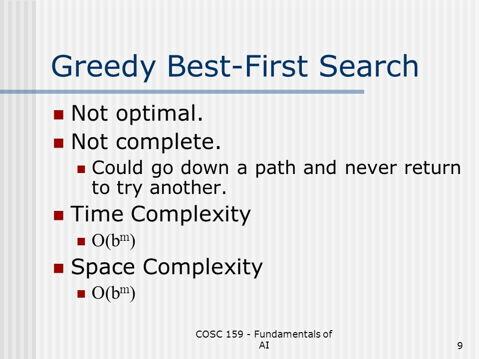 COSC 159 - Fundamentals of AI10 A* Search The greedy best-first search does not consider how costly it was to get to a node.