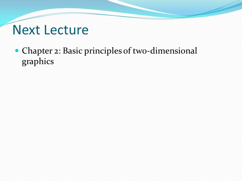 Next Lecture Chapter 2: Basic principles of two-dimensional graphics