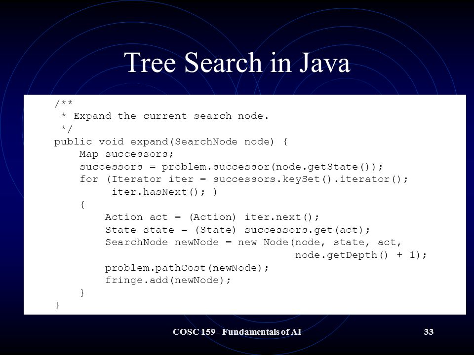 COSC 159 - Fundamentals of AI33 Tree Search in Java /** * Expand the current search node.