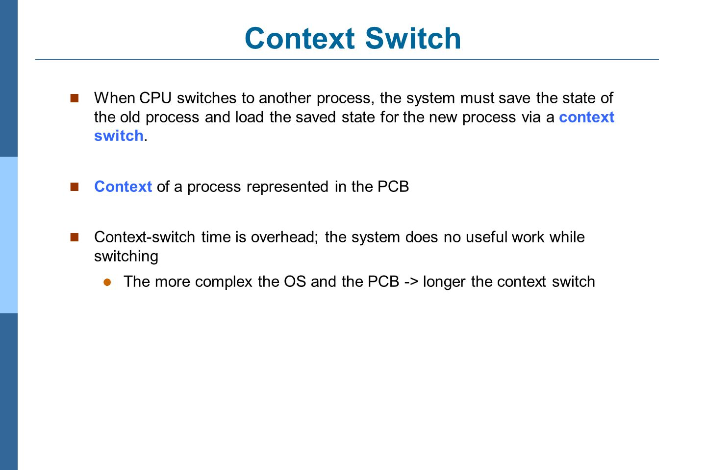 3.21 Silberschatz, Galvin and Gagne ©2011 Operating System Concepts Essentials – 8 th Edition Context Switch When CPU switches to another process, the system must save the state of the old process and load the saved state for the new process via a context switch.