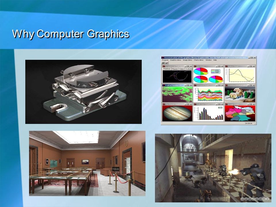 Why Computer Graphics Computer Aided Design (CAD)Presentation Graphs GamesArchitecture