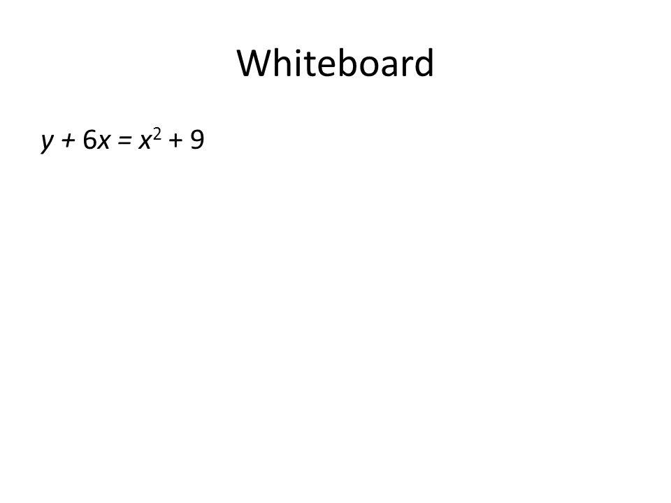 Whiteboard y + 6x = x 2 + 9