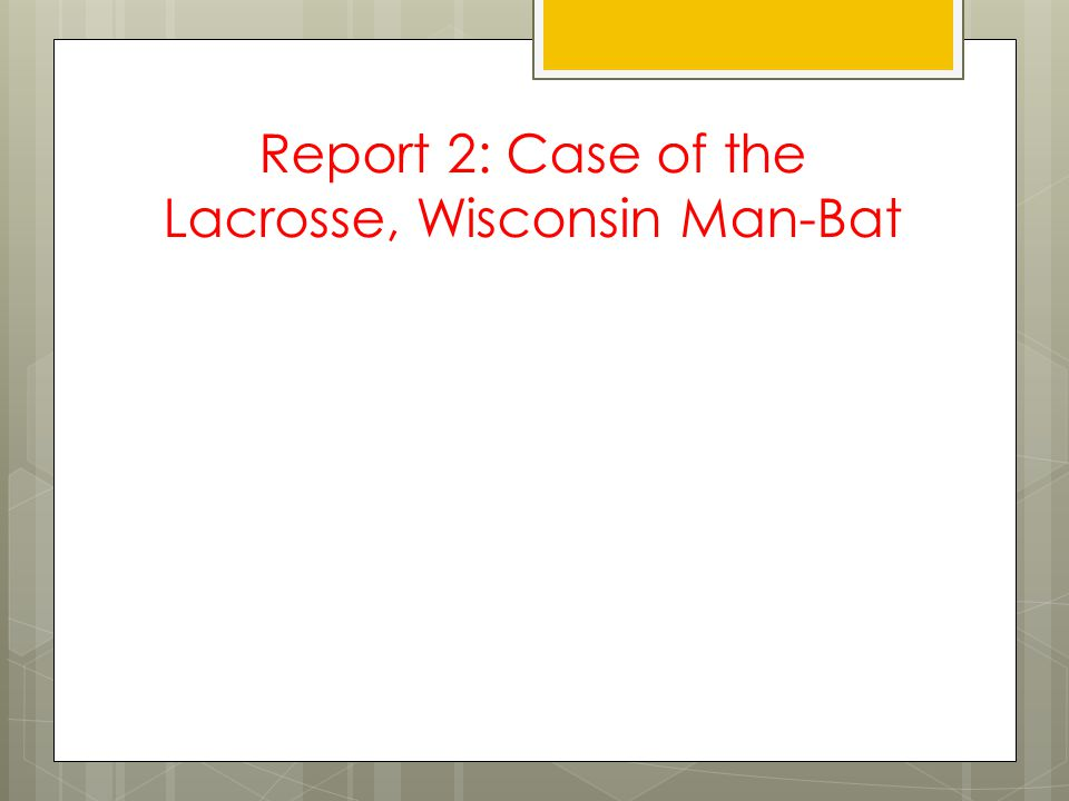 Report 2: Case of the Lacrosse, Wisconsin Man-Bat