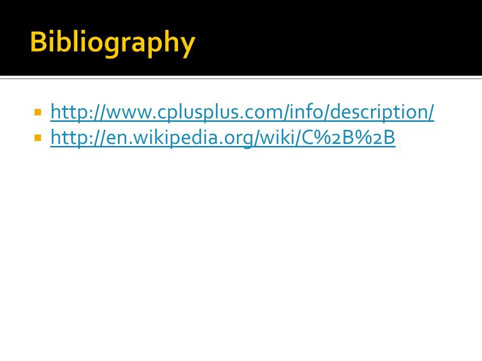  http://www.cplusplus.com/info/description/ http://www.cplusplus.com/info/description/  http://en.wikipedia.org/wiki/C%2B%2B http://en.wikipedia.org/wiki/C%2B%2B
