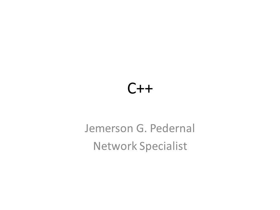 C++ Jemerson G. Pedernal Network Specialist