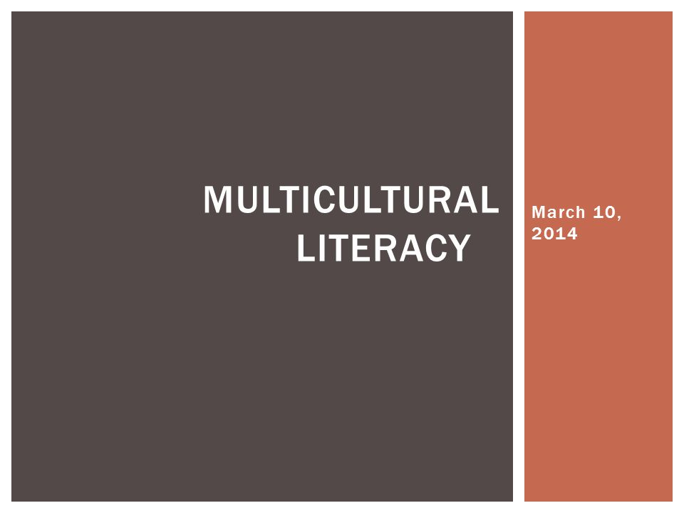March 10, 2014 MULTICULTURAL LITERACY
