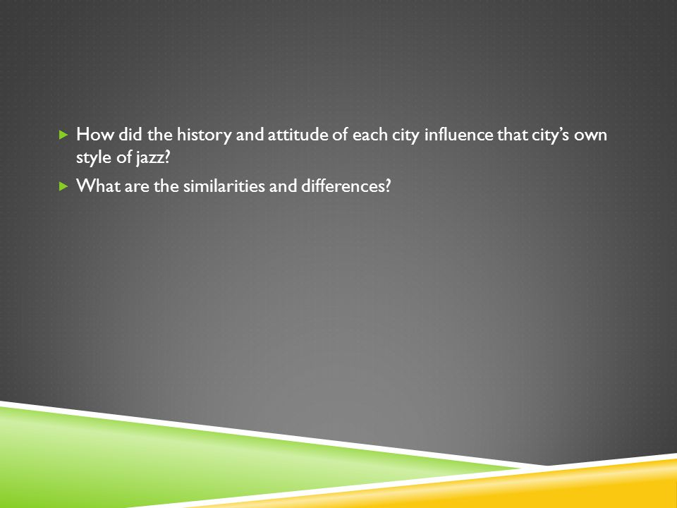  How did the history and attitude of each city influence that city's own style of jazz.