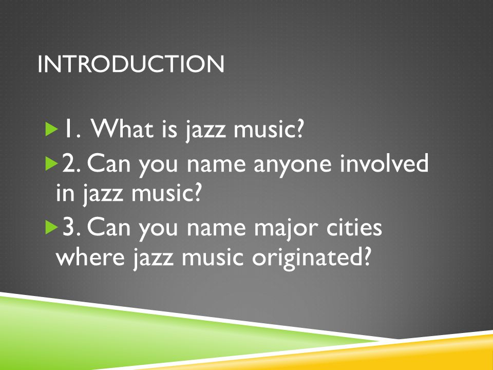 INTRODUCTION  1. What is jazz music.  2. Can you name anyone involved in jazz music.