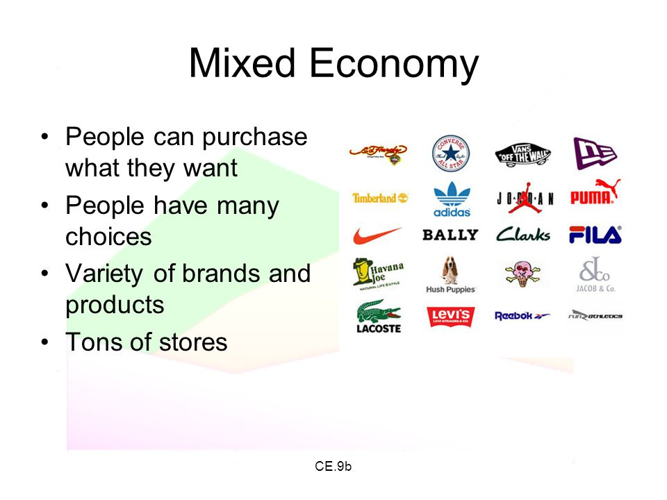 CE.9b Mixed Economy People can purchase what they want People have many choices Variety of brands and products Tons of stores