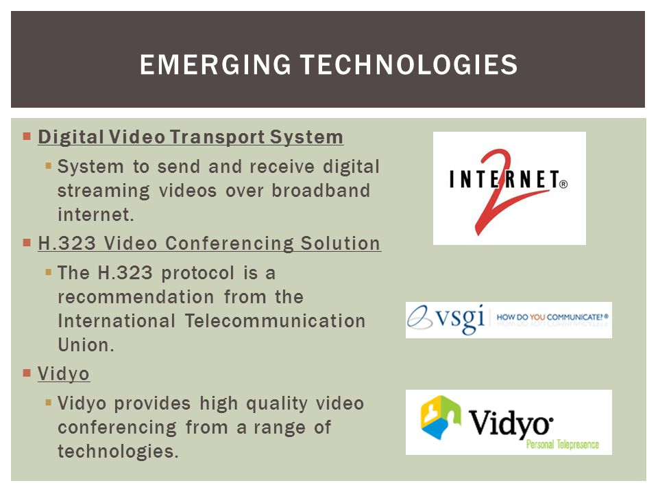  Digital Video Transport System  System to send and receive digital streaming videos over broadband internet.